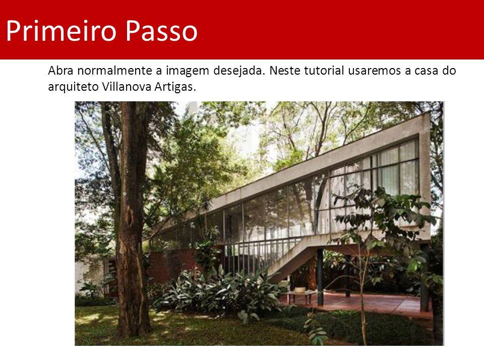 Primeiro Passo Abra normalmente a imagem desejada. Neste tutorial usaremos a casa do arquiteto Villanova Artigas.