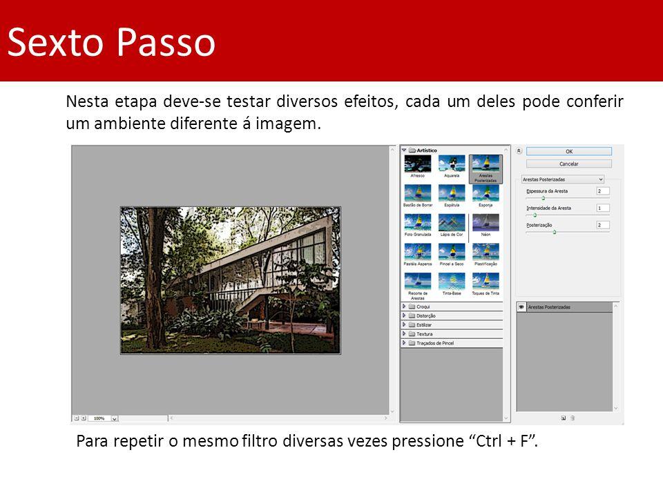 Sexto Passo Nesta etapa deve-se testar diversos efeitos, cada um deles pode conferir um ambiente diferente á imagem. Para repetir o mesmo filtro diver