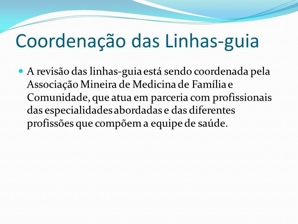 Coordenação das Linhas-guia A revisão das linhas-guia está sendo coordenada pela Associação Mineira de Medicina de Família e Comunidade, que atua em parceria com profissionais das especialidades abordadas e das diferentes profissões que compõem a equipe de saúde.