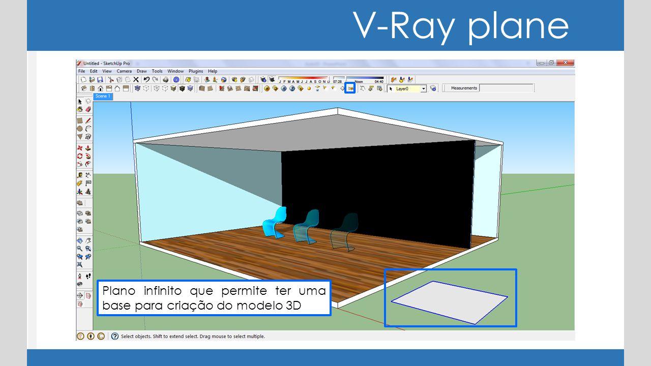 V-Ray plane Plano infinito que permite ter uma base para criação do modelo 3D