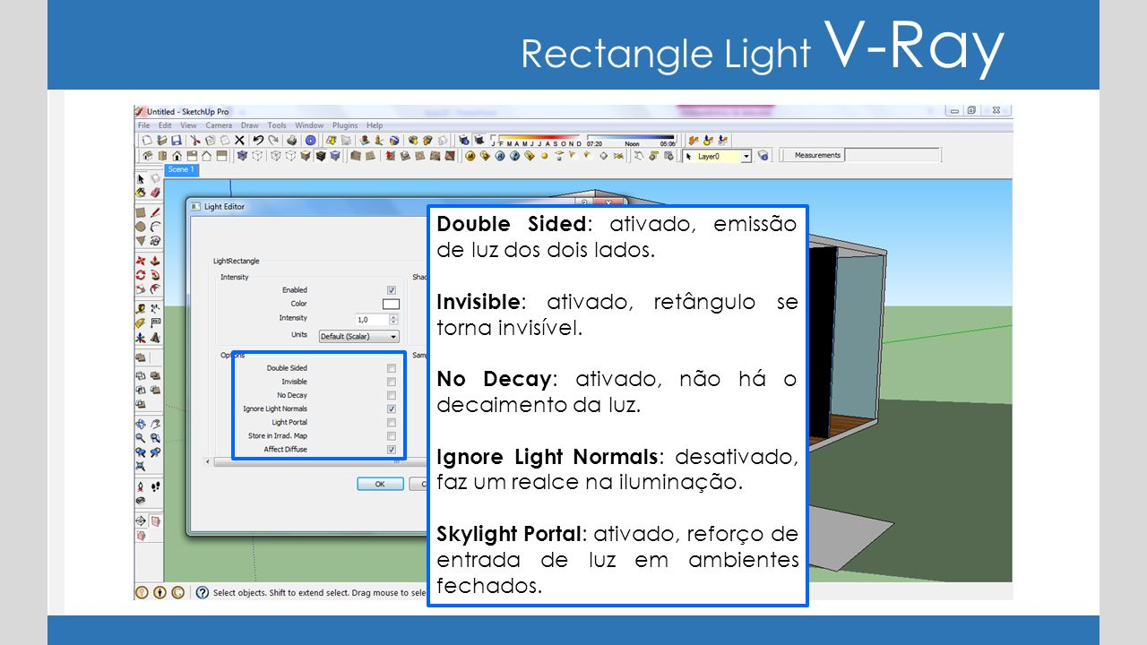 Rectangle Light V-Ray Double Sided : ativado, emissão de luz dos dois lados. Invisible : ativado, retângulo se torna invisível. No Decay : ativado, nã