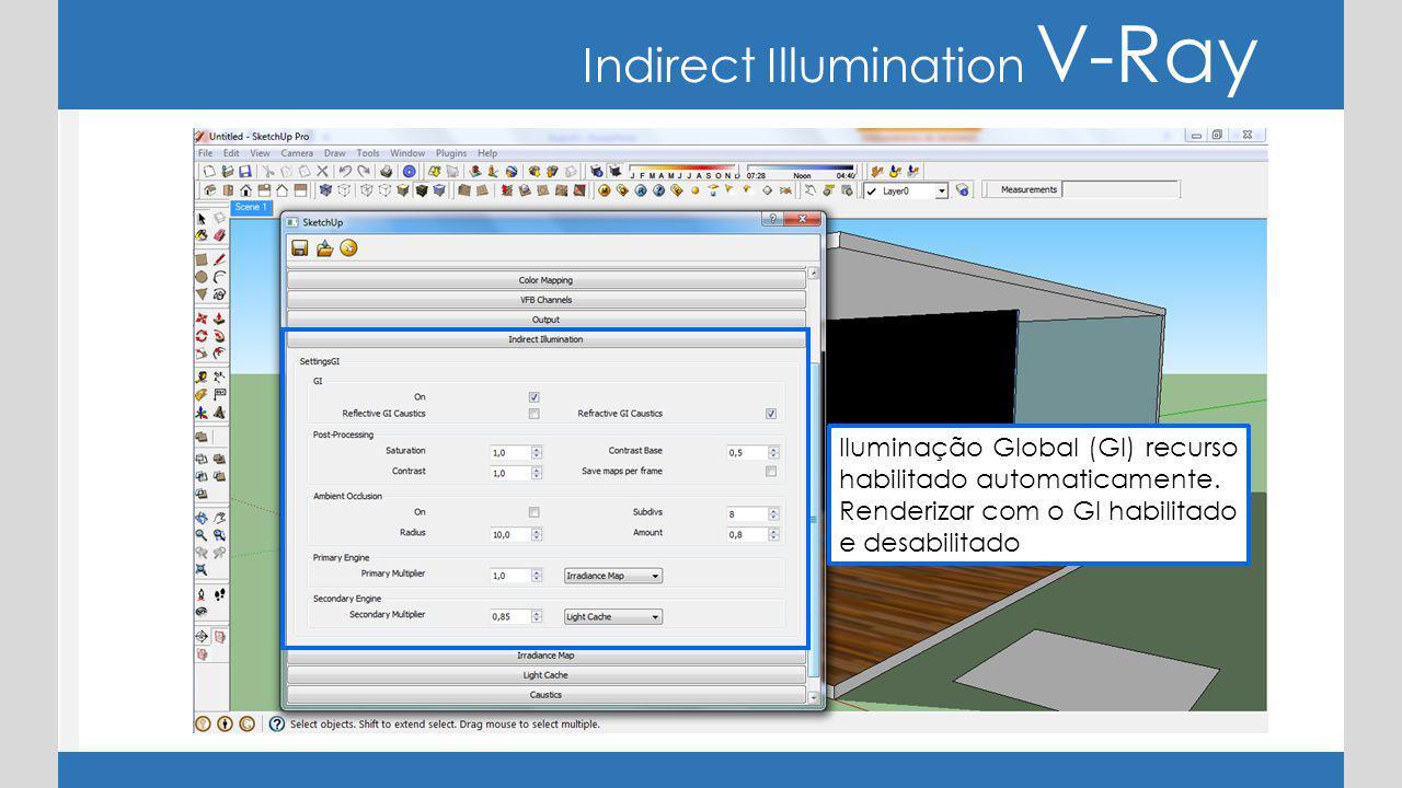 Indirect Illumination V-Ray Iluminação Global (GI) recurso habilitado automaticamente. Renderizar com o GI habilitado e desabilitado