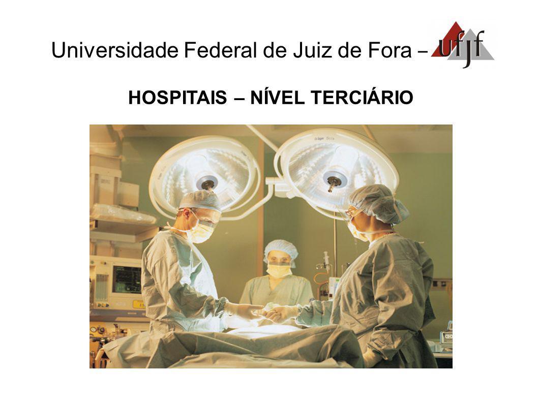 Universidade Federal de Juiz de Fora – HOSPITAIS – NÍVEL TERCIÁRIO.