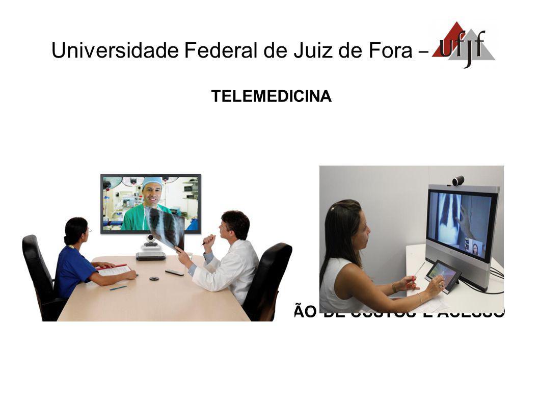 Universidade Federal de Juiz de Fora – TELEMEDICINA BAIXO INVESTIMENTO REDUÇÃO DE CUSTOS E ACESSO