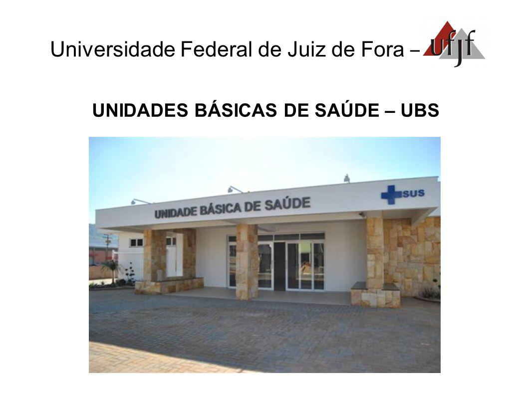 Universidade Federal de Juiz de Fora – UNIDADES BÁSICAS DE SAÚDE – UBS As Unidades Básicas de Saúde são a porta de entrada preferencial do Sistema Único de Saúde (SUS).