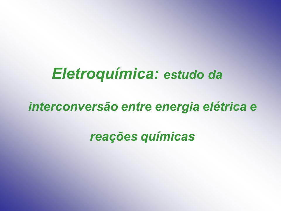 Eletroquímica: estudo da interconversão entre energia elétrica e reações químicas