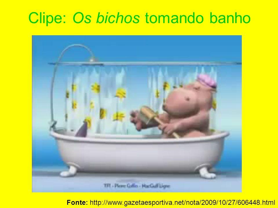 Clipe: Os bichos tomando banho Fonte: http://www.gazetaesportiva.net/nota/2009/10/27/606448.html