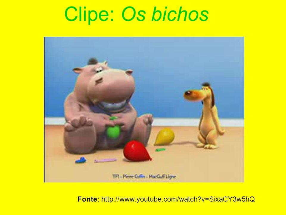 Clipe: Os bichos Fonte: http://www.youtube.com/watch?v=SixaCY3w5hQ