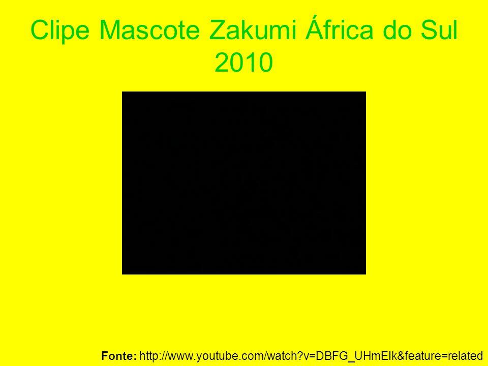 Clipe Mascote Zakumi África do Sul 2010 Fonte: http://www.youtube.com/watch?v=DBFG_UHmEIk&feature=related