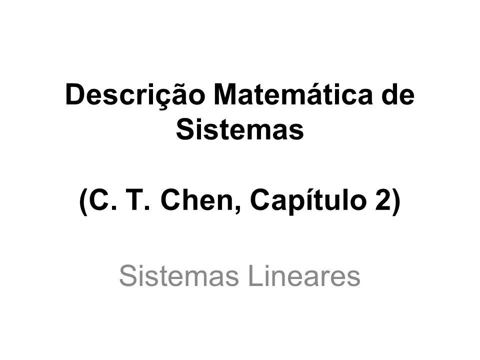 Descrição Matemática de Sistemas (C. T. Chen, Capítulo 2) Sistemas Lineares