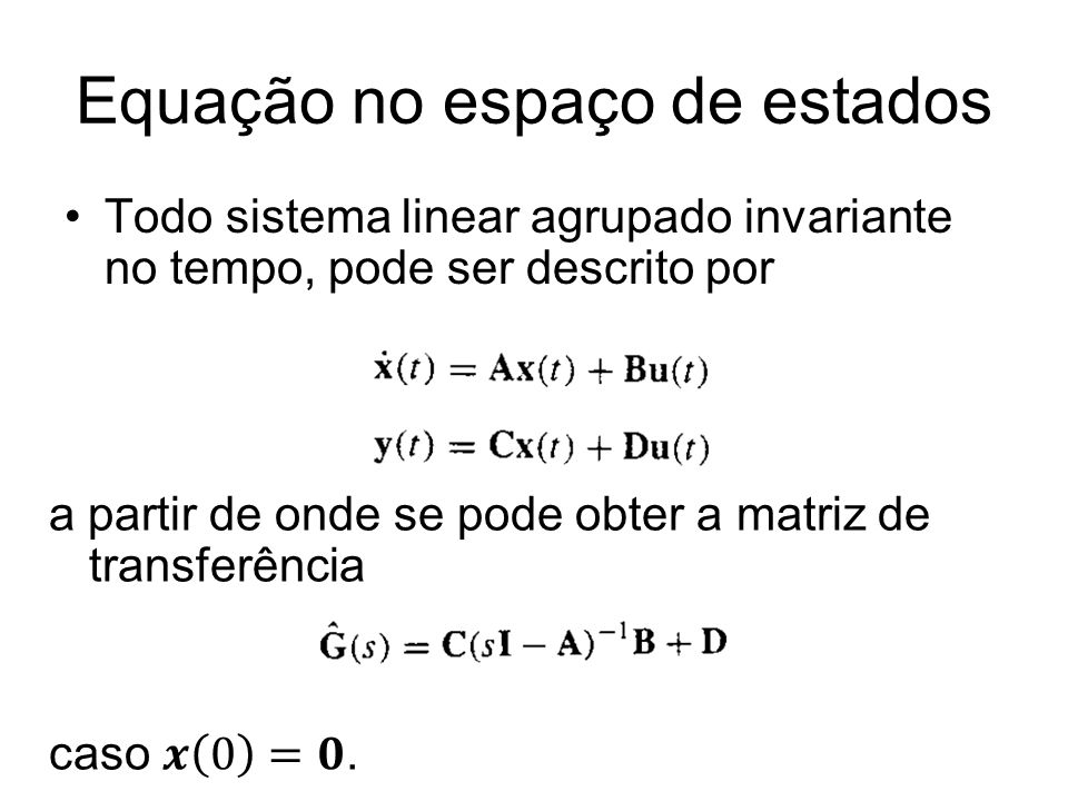 Equação no espaço de estados Todo sistema linear agrupado invariante no tempo, pode ser descrito por