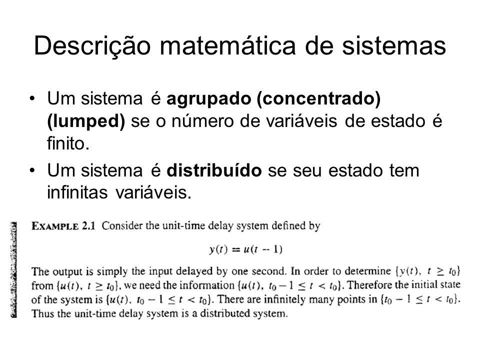 Um sistema é agrupado (concentrado) (lumped) se o número de variáveis de estado é finito. Um sistema é distribuído se seu estado tem infinitas variáve