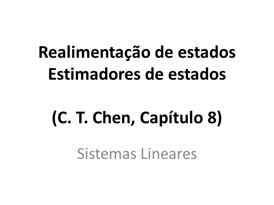 Realimentação de estados Estimadores de estados (C. T. Chen, Capítulo 8) Sistemas Lineares
