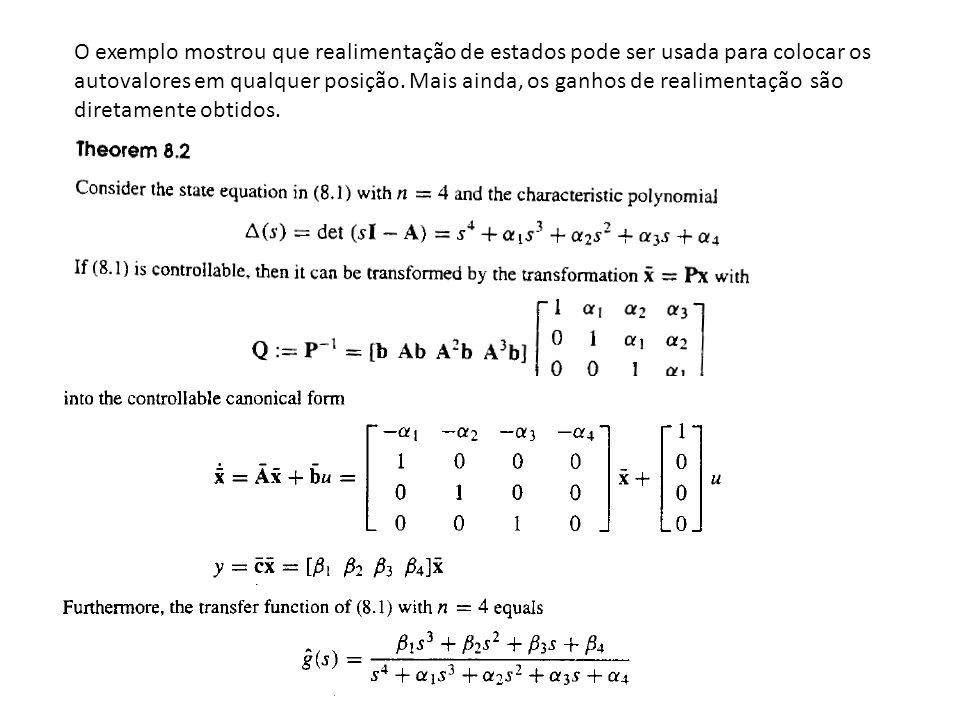 O exemplo mostrou que realimentação de estados pode ser usada para colocar os autovalores em qualquer posição.