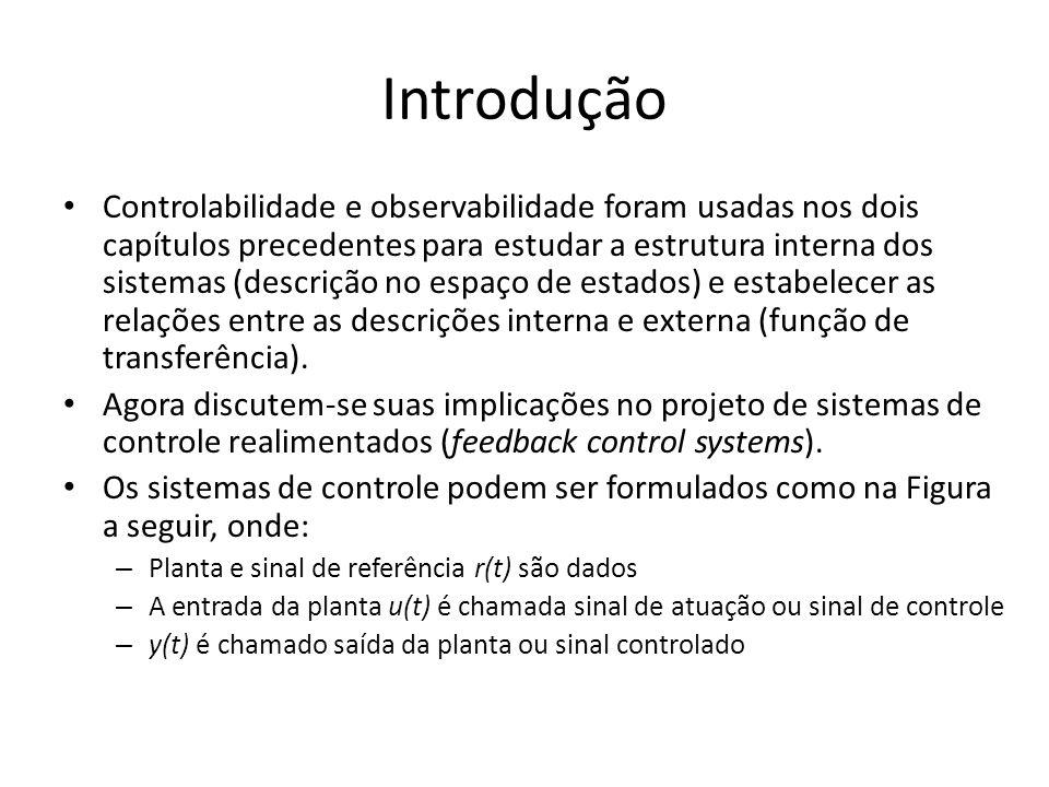 Em resumo: Dada a realização (A, b, c): -se (A,b) é controlável, pode-se introduzir realimentação de estados e alocar os autovalores de (A-bk) em qualquer posição desejada, e o sistema resultante cumprirá a regulação; -se (A,b) é controlável e c(sI-A) -1 b não tem zero na origem (s=0), após realimentação de estados é possível introduzir um ganho feedforward, e o sistema resultante é capaz de seguir qualquer referência em degrau.