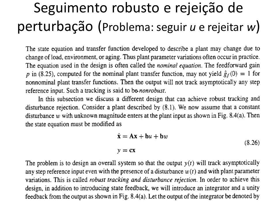Seguimento robusto e rejeição de perturbação ( Problema: seguir u e rejeitar w )
