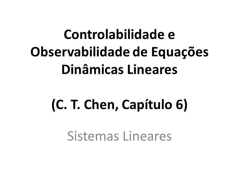 Controlabilidade e Observabilidade de Equações Dinâmicas Lineares (C. T. Chen, Capítulo 6) Sistemas Lineares
