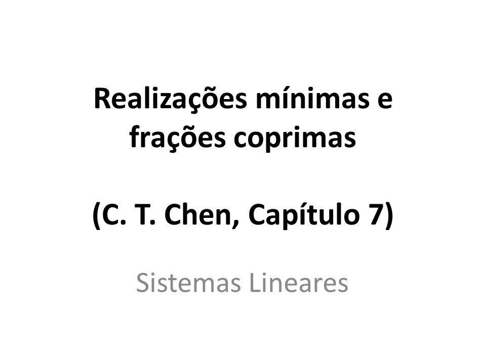 Realizações mínimas e frações coprimas (C. T. Chen, Capítulo 7) Sistemas Lineares