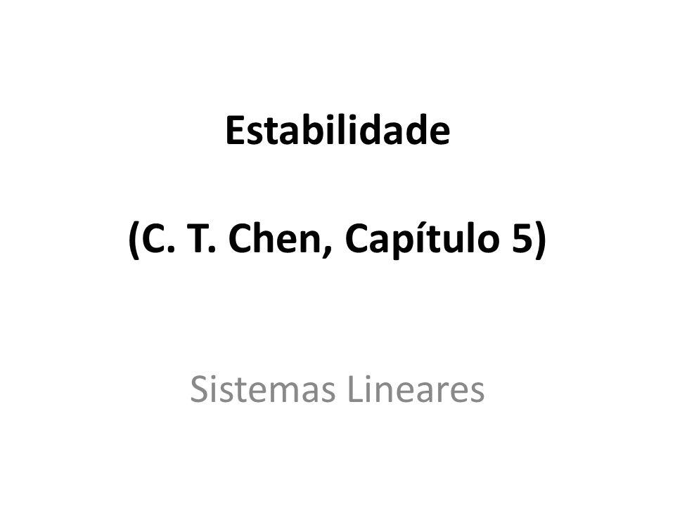 Estabilidade (C. T. Chen, Capítulo 5) Sistemas Lineares