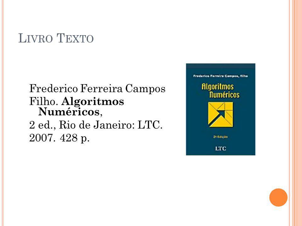 L IVRO T EXTO Frederico Ferreira Campos Filho. Algoritmos Numéricos, 2 ed., Rio de Janeiro: LTC.