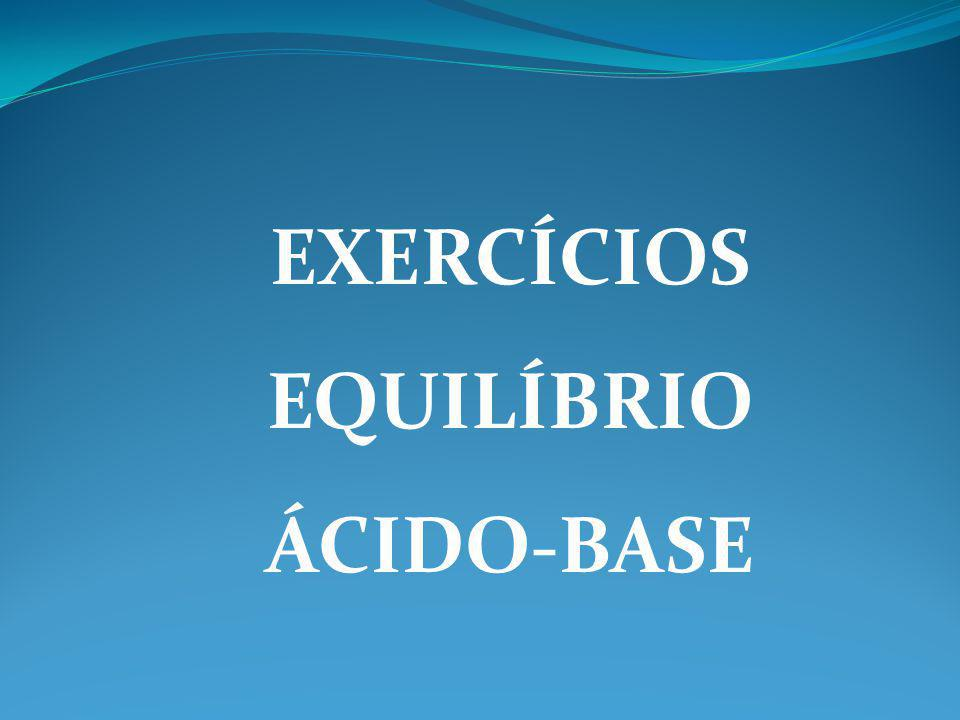 EXERCÍCIOS EQUILÍBRIO ÁCIDO-BASE
