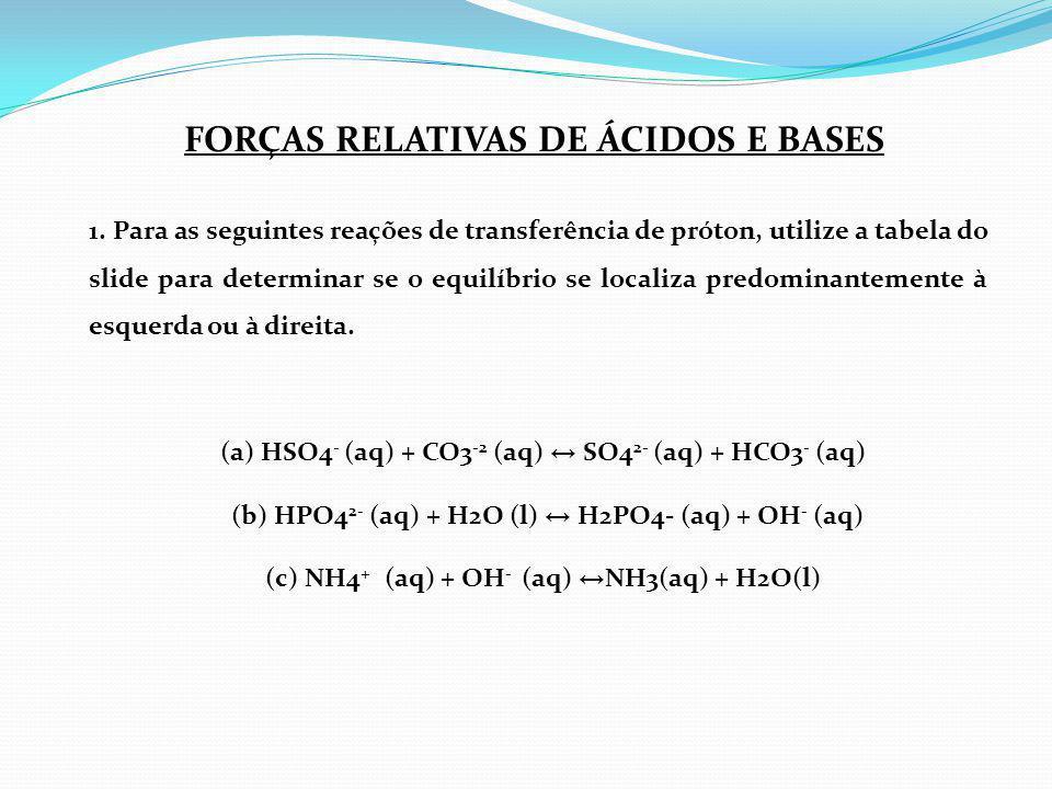 1. Para as seguintes reações de transferência de próton, utilize a tabela do slide para determinar se o equilíbrio se localiza predominantemente à esq