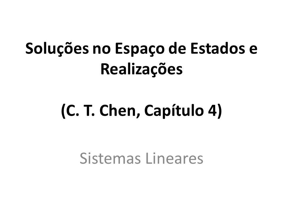 Soluções no Espaço de Estados e Realizações (C. T. Chen, Capítulo 4) Sistemas Lineares