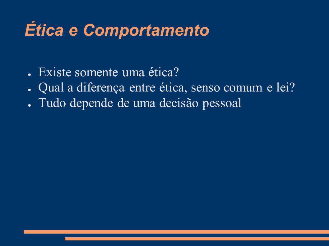 Ética e Comportamento Existe somente uma ética? Qual a diferença entre ética, senso comum e lei? Tudo depende de uma decisão pessoal