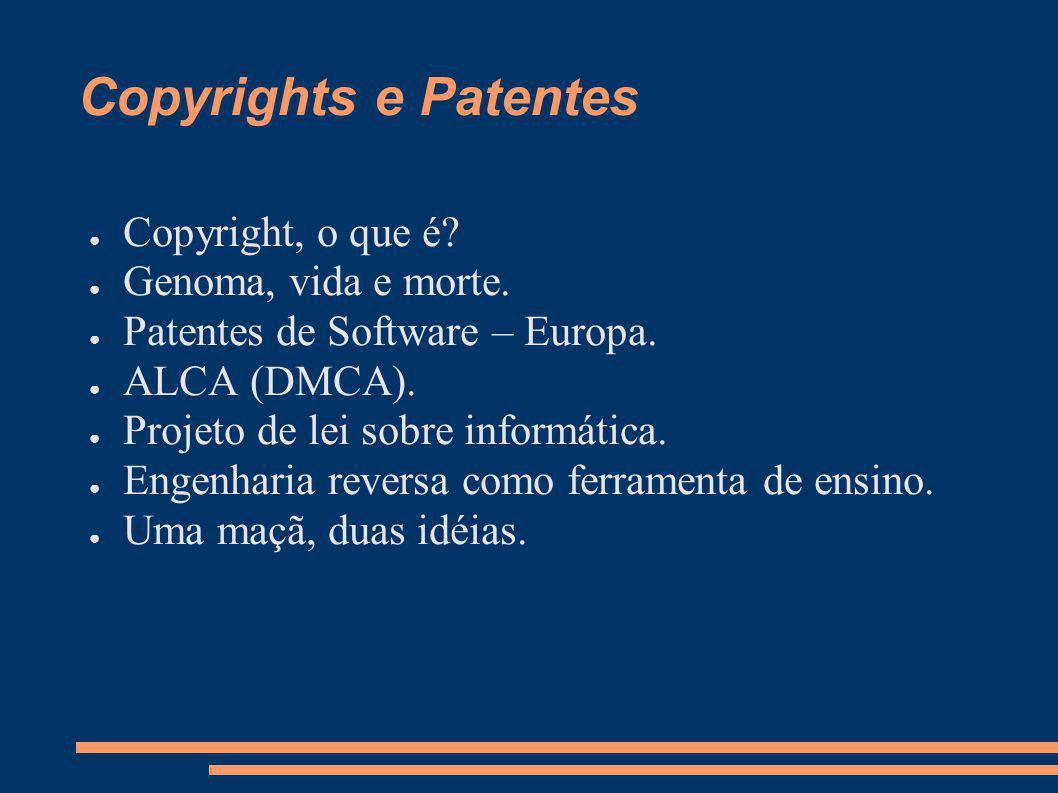 Copyrights e Patentes Copyright, o que é? Genoma, vida e morte. Patentes de Software – Europa. ALCA (DMCA). Projeto de lei sobre informática. Engenhar