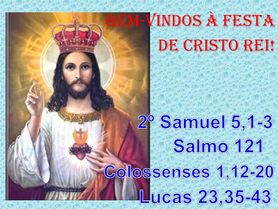 CANTO DE ENTRADA: Vamos celebrar com júbilo, a festa do Rei Jesus.