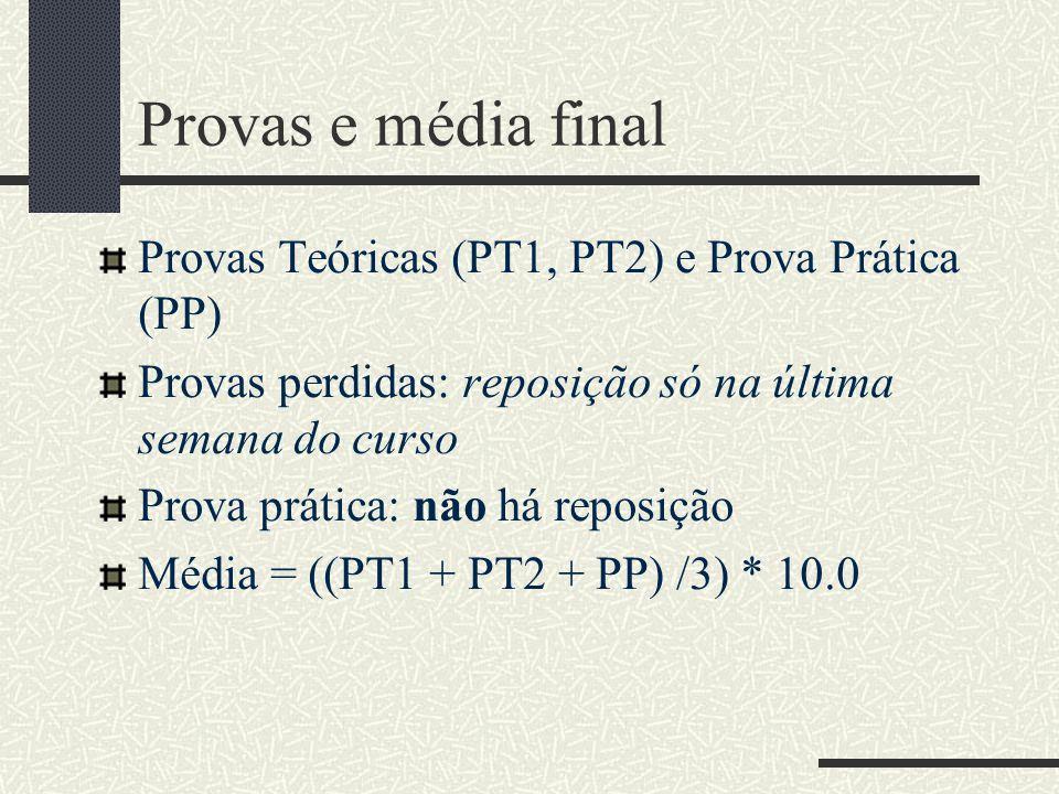 Provas e média final Provas Teóricas (PT1, PT2) e Prova Prática (PP) Provas perdidas: reposição só na última semana do curso Prova prática: não há reposição Média = ((PT1 + PT2 + PP) /3) * 10.0