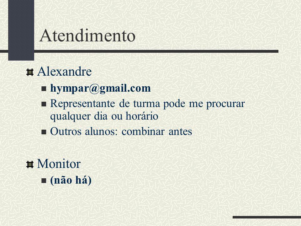 Atendimento Alexandre hympar@gmail.com Representante de turma pode me procurar qualquer dia ou horário Outros alunos: combinar antes Monitor (não há)