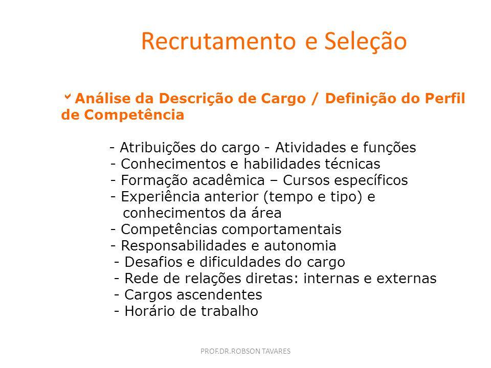 PROF.DR.ROBSON TAVARES Recrutamento e Seleção Análise da Descrição de Cargo / Definição do Perfil de Competências Pode ser através da leitura da Descr