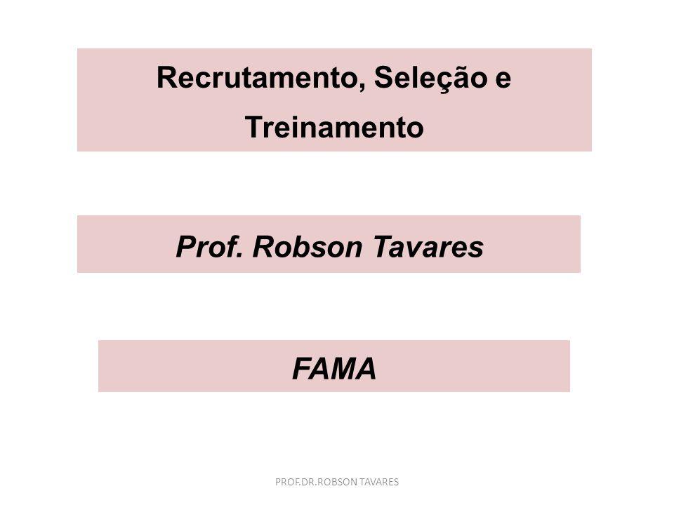 PROF.DR.ROBSON TAVARES Recrutamento e Seleção Análise da Descrição de Cargo / Definição do Perfil de Competências Pode ser através da leitura da Descrição de cargos ou se não houver, entrevistando o gestor.