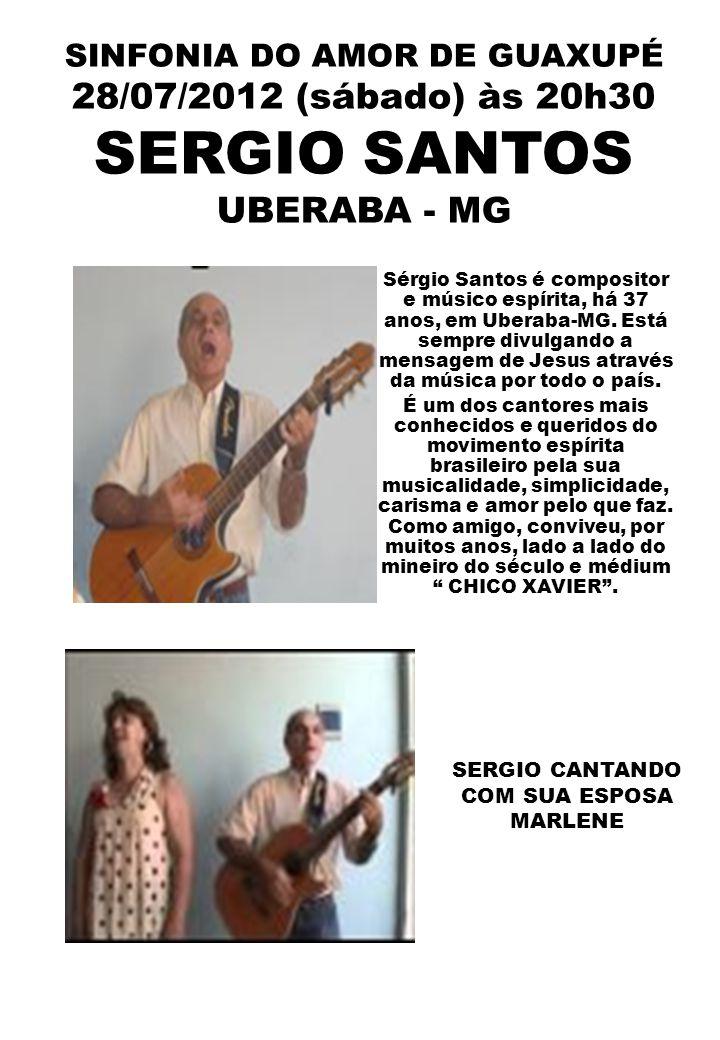 SINFONIA DO AMOR DE GUAXUPÉ 28/07/2012 (sábado) às 20h30 SERGIO SANTOS UBERABA - MG Sérgio Santos é compositor e músico espírita, há 37 anos, em Ubera