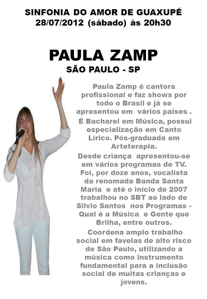 SINFONIA DO AMOR DE GUAXUPÉ 28/07/2012 (sábado) às 20h30 PAULA ZAMP SÃO PAULO - SP Paula Zamp é cantora profissional e faz shows por todo o Brasil e j