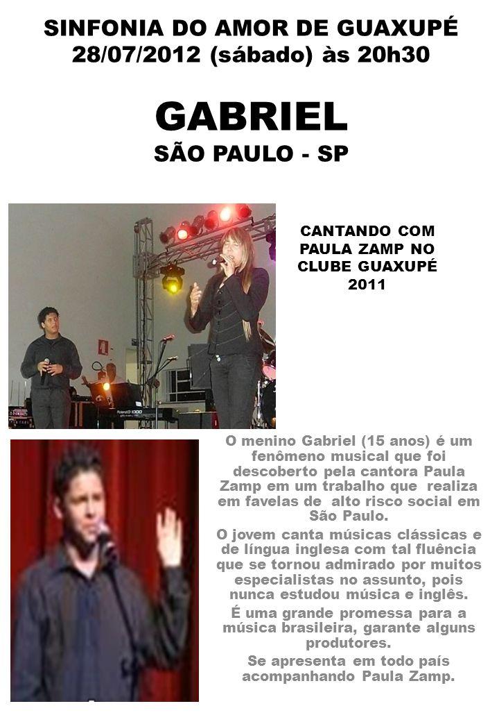 SINFONIA DO AMOR DE GUAXUPÉ 28/07/2012 (sábado) às 20h30 GABRIEL SÃO PAULO - SP O menino Gabriel (15 anos) é um fenômeno musical que foi descoberto pe