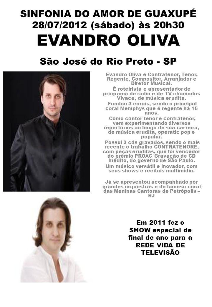 SINFONIA DO AMOR DE GUAXUPÉ 28/07/2012 (sábado) às 20h30 EVANDRO OLIVA São José do Rio Preto - SP Evandro Oliva é Contratenor, Tenor, Regente, Composi