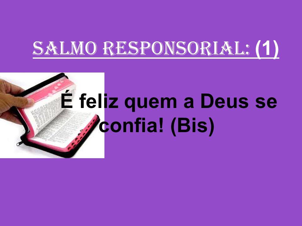 salmo responsorial: (1) É feliz quem a Deus se confia! (Bis)