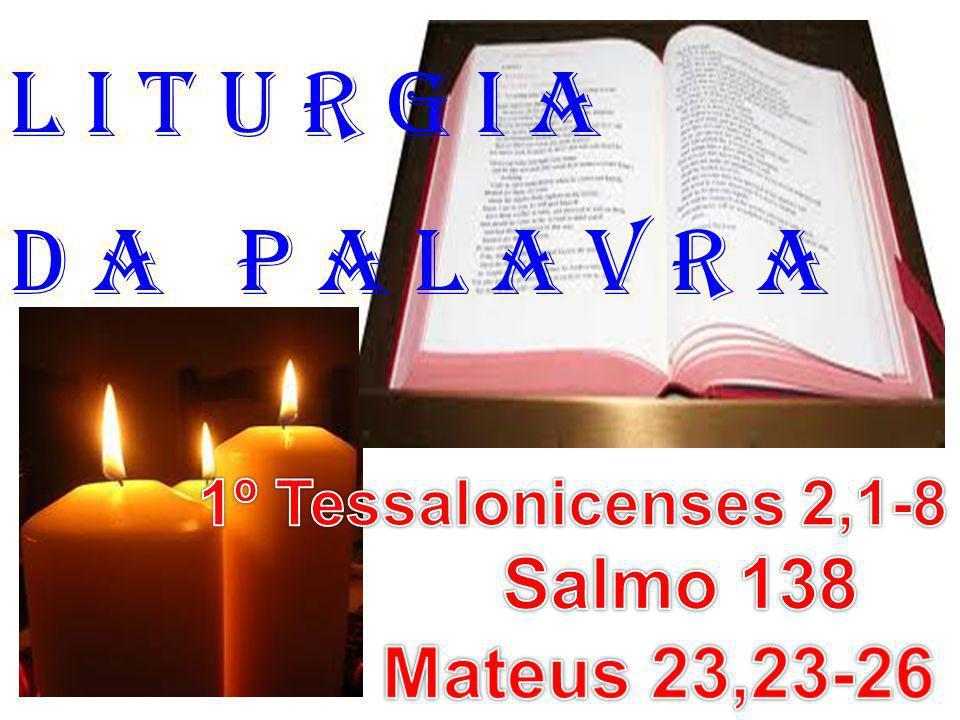 1ª LEITURA: (1º Tes 2,1-8) Leitura da Primeira Carta de São Paulo aos Tessalonicenses.