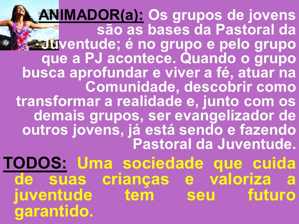ANIMADOR(a): Os grupos de jovens são as bases da Pastoral da Juventude; é no grupo e pelo grupo que a PJ acontece. Quando o grupo busca aprofundar e v