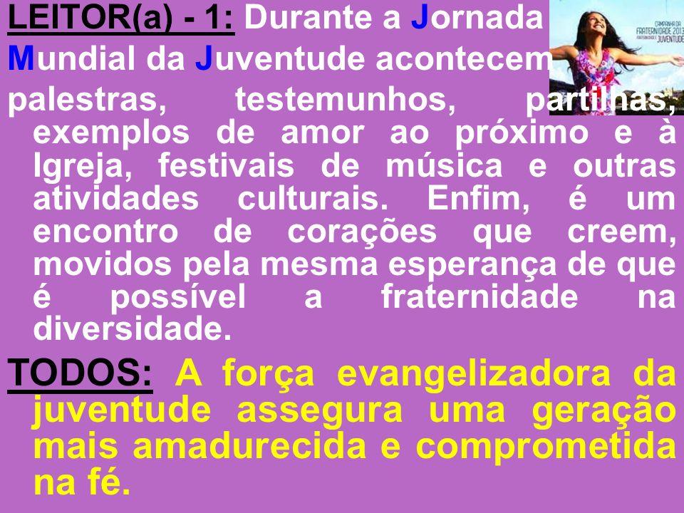 LEITOR(a) - 1: Durante a Jornada Mundial da Juventude acontecem palestras, testemunhos, partilhas, exemplos de amor ao próximo e à Igreja, festivais d