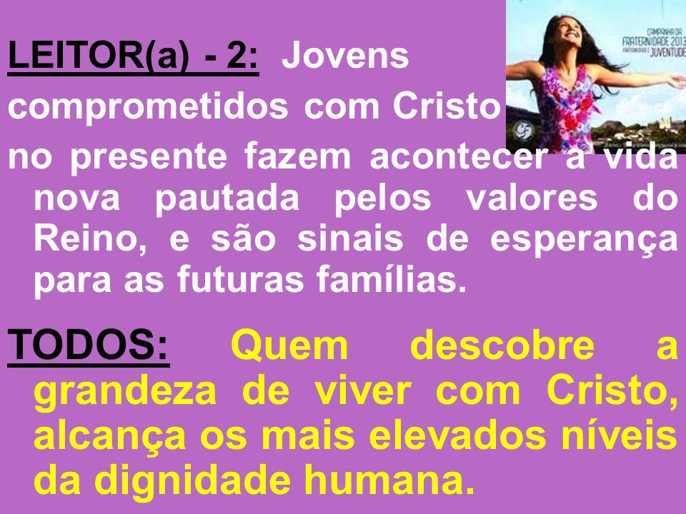 LEITOR(a) - 2: Jovens comprometidos com Cristo no presente fazem acontecer a vida nova pautada pelos valores do Reino, e são sinais de esperança para