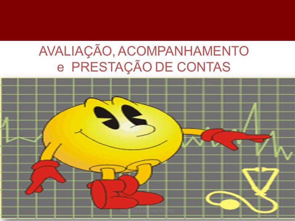 AVALIAÇÃO, ACOMPANHAMENTO e PRESTAÇÃO DE CONTAS PROF.DR.ROBSON TAVARES
