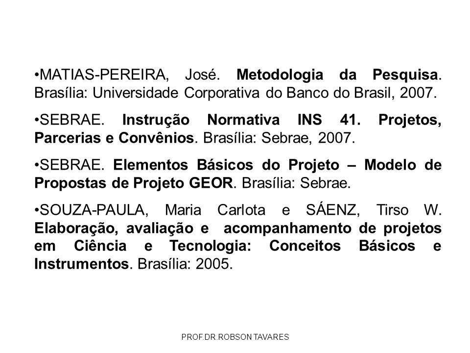 MATIAS-PEREIRA, José. Metodologia da Pesquisa. Brasília: Universidade Corporativa do Banco do Brasil, 2007. SEBRAE. Instrução Normativa INS 41. Projet