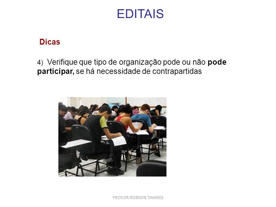 EDITAIS 4) Verifique que tipo de organização pode ou não pode participar, se há necessidade de contrapartidas Dicas PROF.DR.ROBSON TAVARES