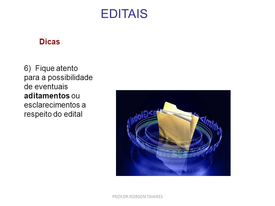 EDITAIS 6) Fique atento para a possibilidade de eventuais aditamentos ou esclarecimentos a respeito do edital Dicas PROF.DR.ROBSON TAVARES