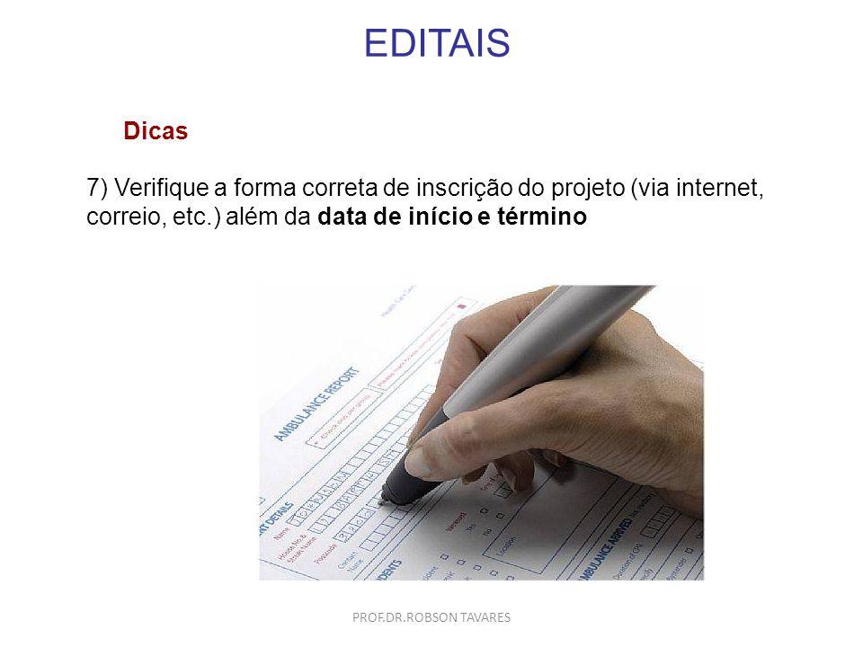 EDITAIS 7) Verifique a forma correta de inscrição do projeto (via internet, correio, etc.) além da data de início e término Dicas PROF.DR.ROBSON TAVAR