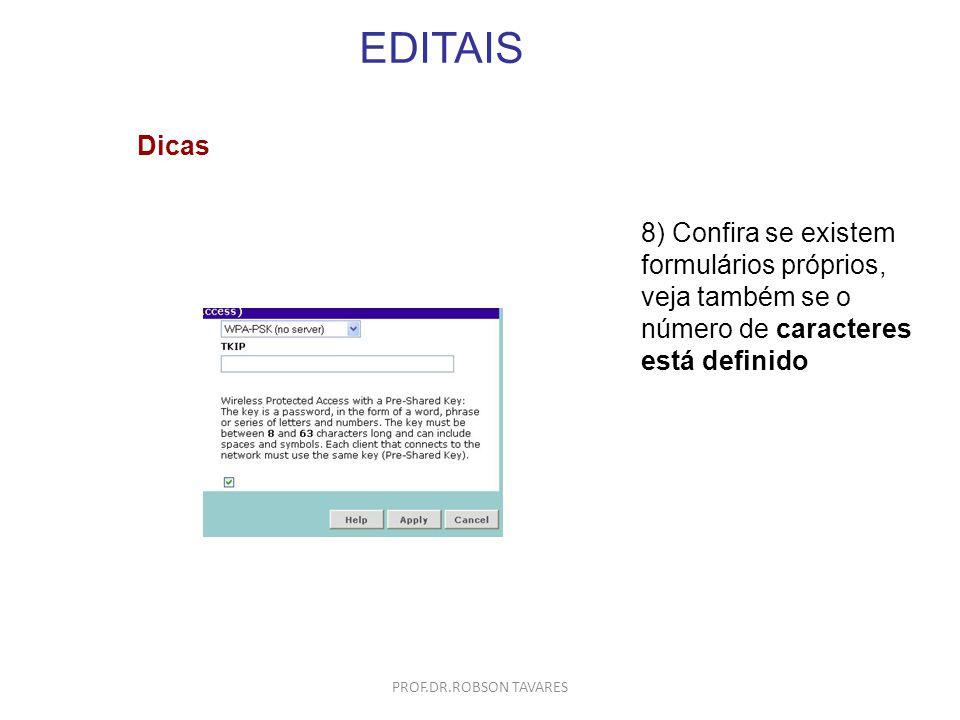 EDITAIS 8) Confira se existem formulários próprios, veja também se o número de caracteres está definido Dicas PROF.DR.ROBSON TAVARES