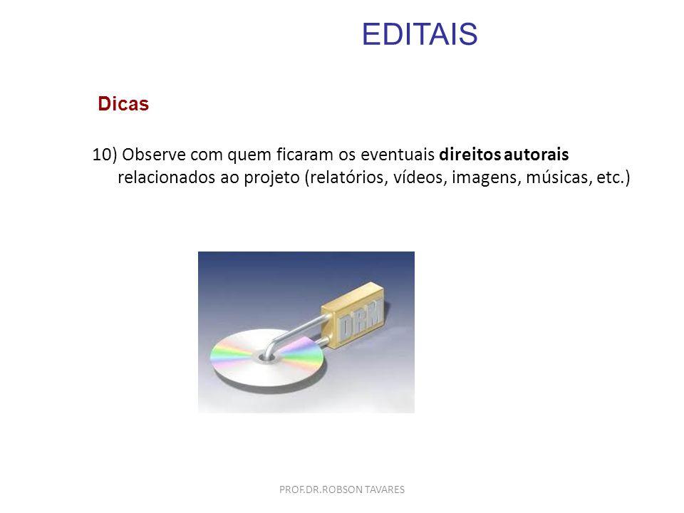 EDITAIS 10) Observe com quem ficaram os eventuais direitos autorais relacionados ao projeto (relatórios, vídeos, imagens, músicas, etc.) Dicas PROF.DR